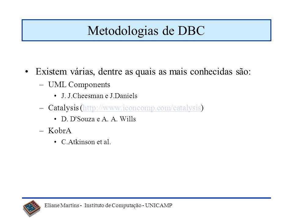 Eliane Martins - Instituto de Computação - UNICAMP Metodologias de DBC Existem várias, dentre as quais as mais conhecidas são: –UML Components J. J.Ch