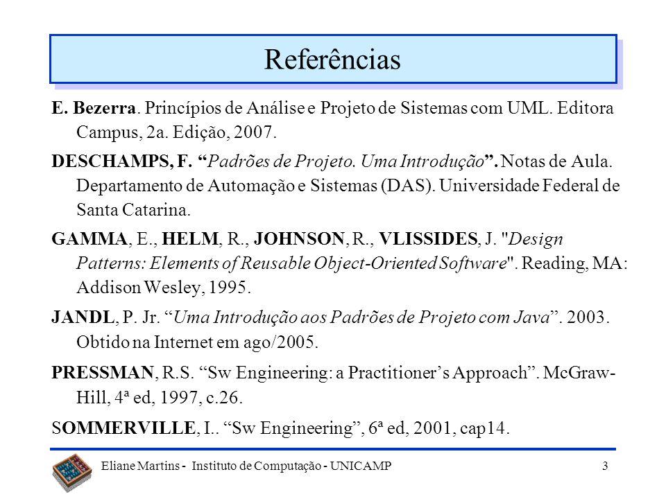 Eliane Martins - Instituto de Computação - UNICAMP 3 Referências E. Bezerra. Princípios de Análise e Projeto de Sistemas com UML. Editora Campus, 2a.