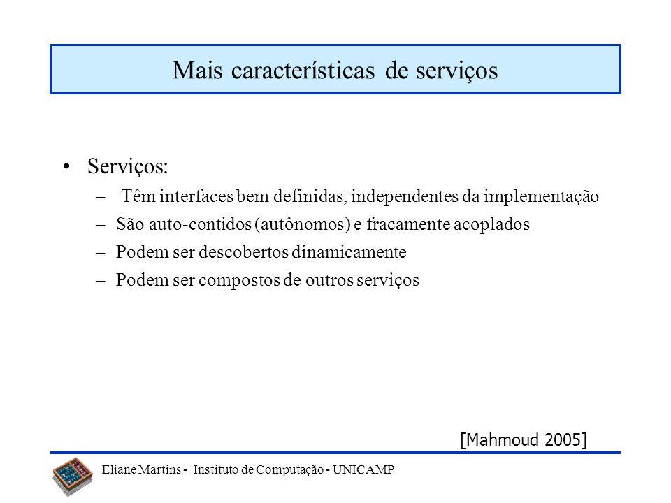 Eliane Martins - Instituto de Computação - UNICAMP Mais características de serviços Serviços: – Têm interfaces bem definidas, independentes da impleme