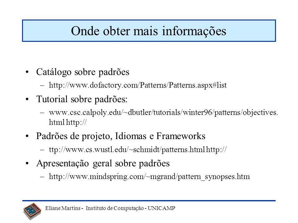 Eliane Martins - Instituto de Computação - UNICAMP Onde obter mais informações Catálogo sobre padrões –http://www.dofactory.com/Patterns/Patterns.aspx