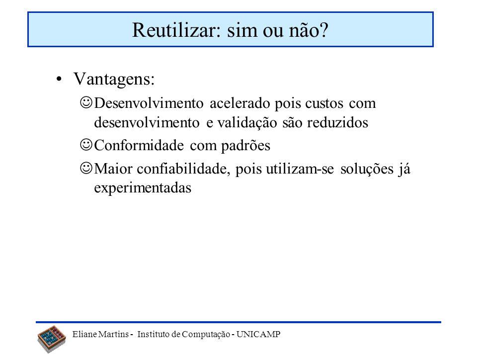 Eliane Martins - Instituto de Computação - UNICAMP Vantagens: Desenvolvimento acelerado pois custos com desenvolvimento e validação são reduzidos Conf