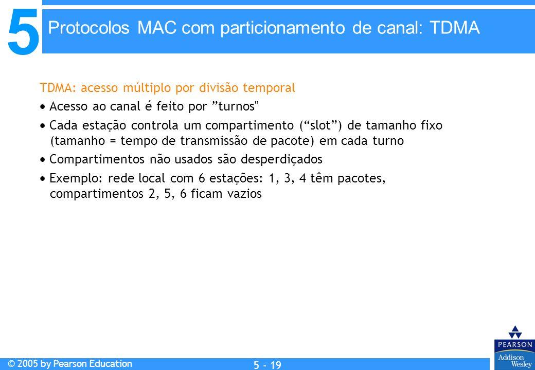5 © 2005 by Pearson Education 5 - 19 TDMA: acesso múltiplo por divisão temporal Acesso ao canal é feito por turnos