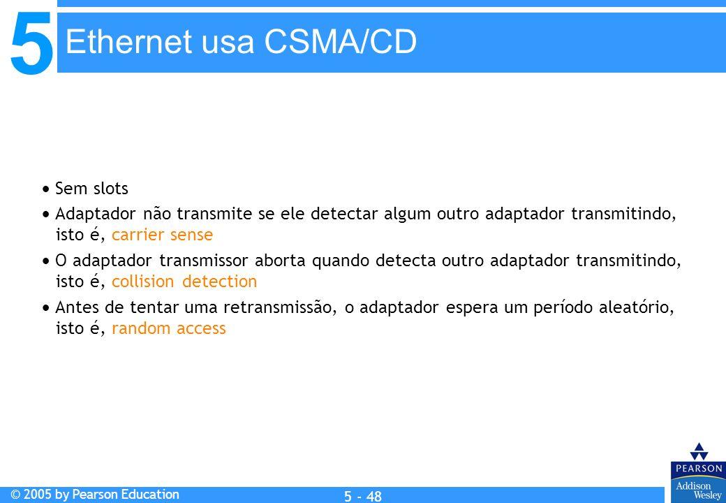 5 © 2005 by Pearson Education 5 - 48 Sem slots Adaptador não transmite se ele detectar algum outro adaptador transmitindo, isto é, carrier sense O ada