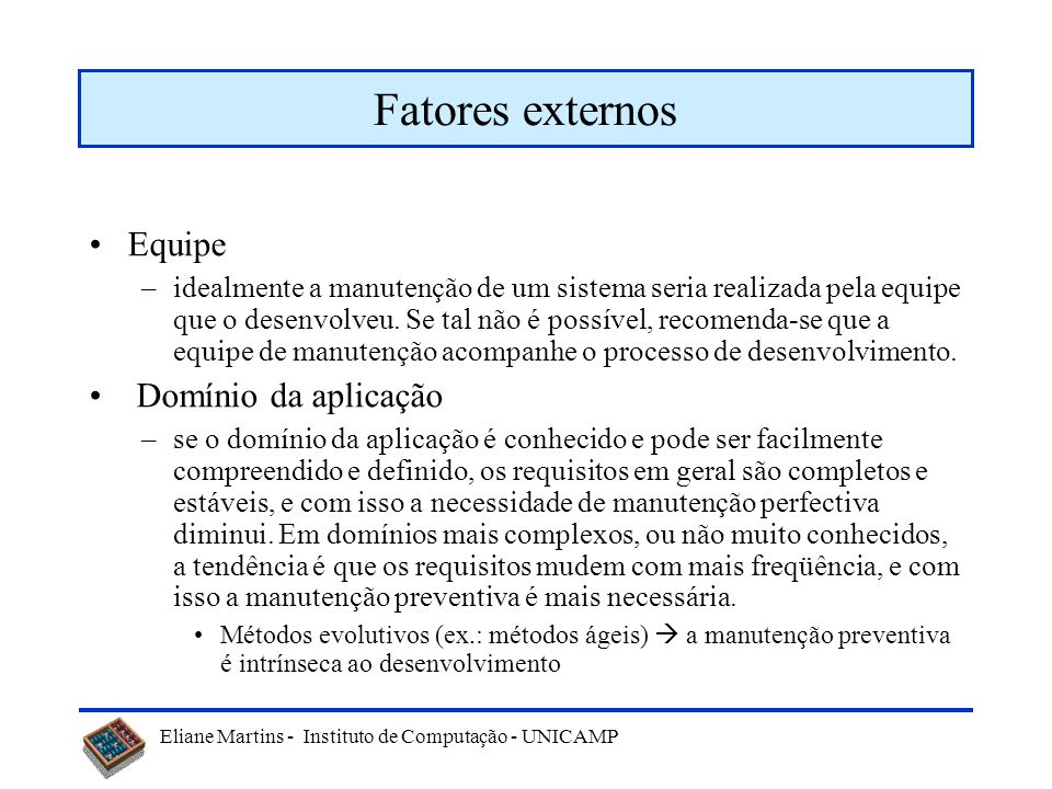Eliane Martins - Instituto de Computação - UNICAMP Fatores externos Além dos fatores internos, relativos à forma como o sw é desenvolvido, fatores ext