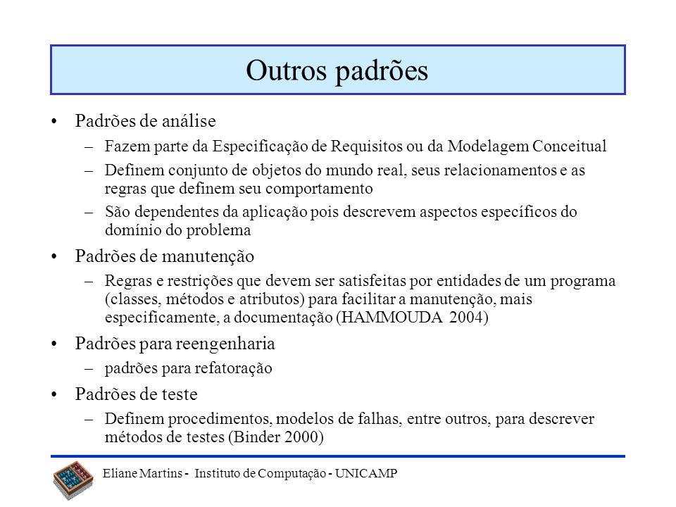 Eliane Martins - Instituto de Computação - UNICAMP Padrões de Projeto e Idiomas Padrões de Projeto –Permitem refinar os subsistemas da arquitetura, ou