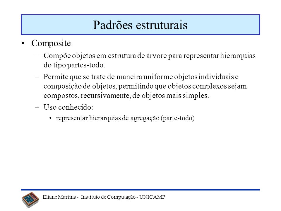 Eliane Martins - Instituto de Computação - UNICAMP Exemplo: Singleton // SingletonImpl.java public final class SingletonImpl { private static Singleto