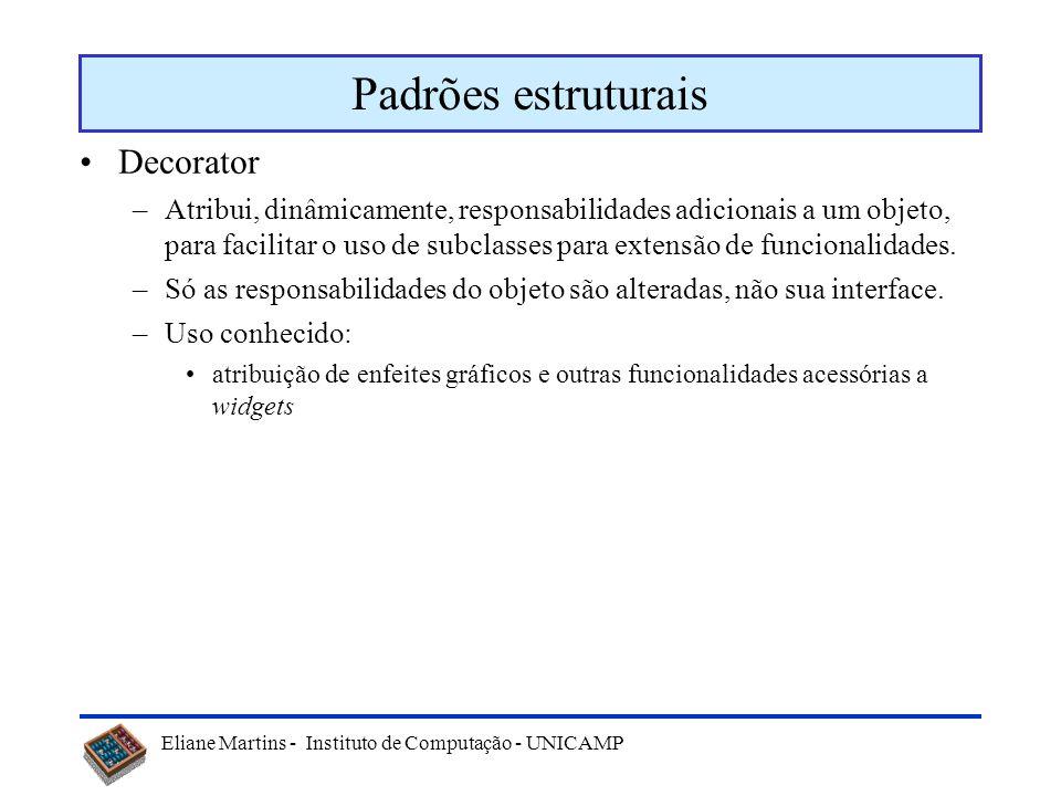 Eliane Martins - Instituto de Computação - UNICAMP Exemplo: Composite Cliente usa 1 * Componente +Operação ( ) +Adicionar (in Componente) +Remover (in