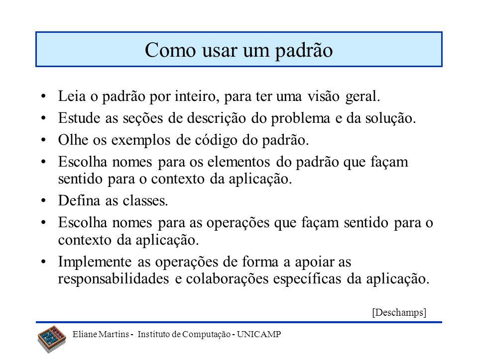 Eliane Martins - Instituto de Computação - UNICAMP Como selecionar um padrão Examine a seção de Problemas do padrão. Considere como o padrão seleciona