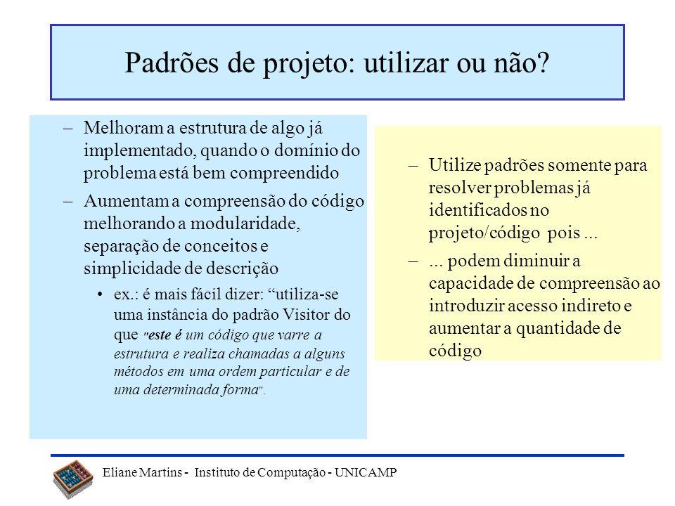 Eliane Martins - Instituto de Computação - UNICAMP Como usar um padrão Leia o padrão por inteiro, para ter uma visão geral. Estude as seções de descri