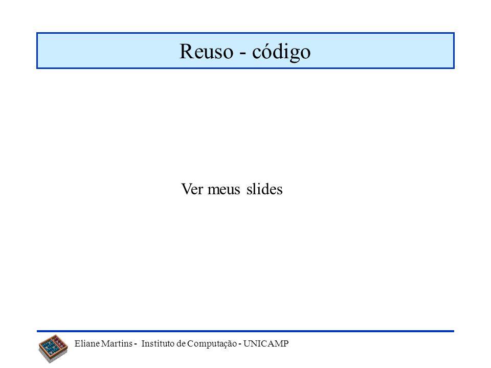 Eliane Martins - Instituto de Computação - UNICAMP Outros Padrões Ver slides: Padroes_manut_Regina_2009.pdf (64-...)