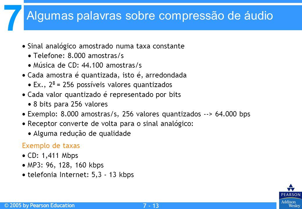 7 © 2005 by Pearson Education 7 - 13 Sinal analógico amostrado numa taxa constante Telefone: 8.000 amostras/s Música de CD: 44.100 amostras/s Cada amo