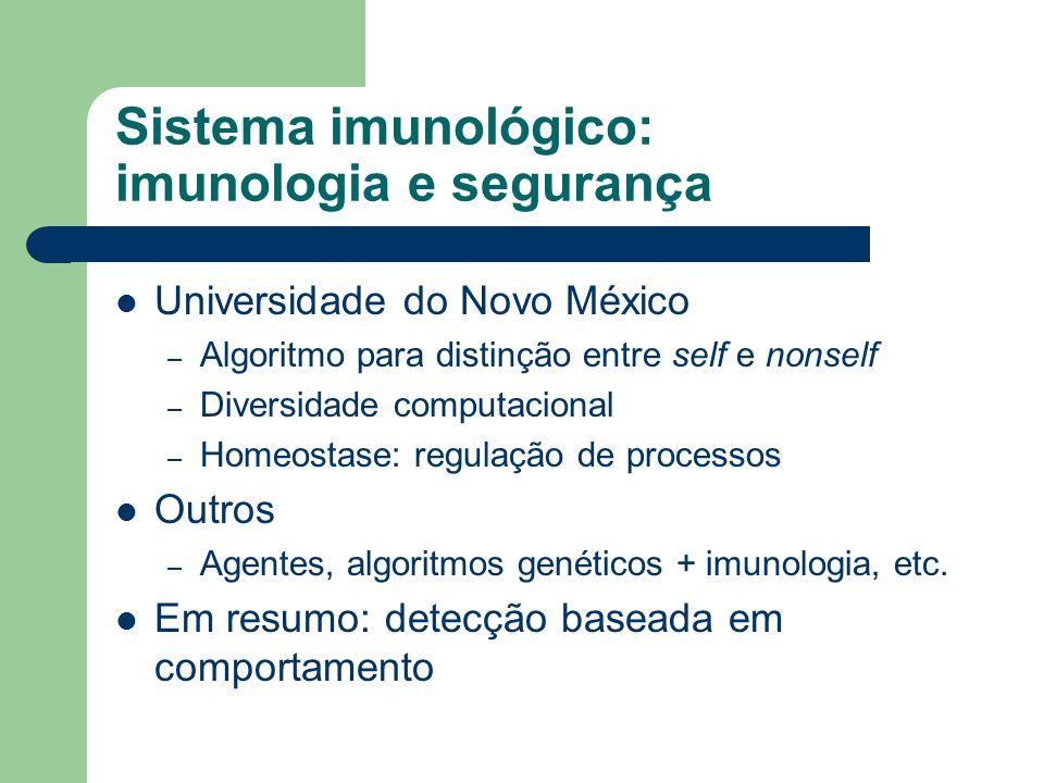 Sistema imunológico: imunologia e segurança Universidade do Novo México – Algoritmo para distinção entre self e nonself – Diversidade computacional –