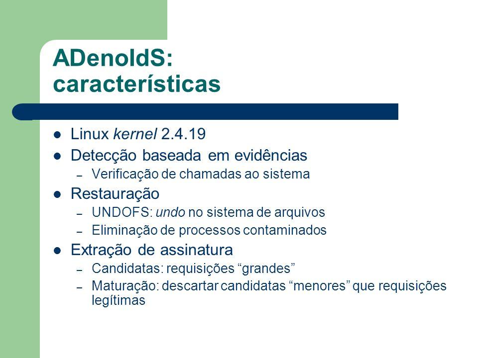 ADenoIdS: características Linux kernel 2.4.19 Detecção baseada em evidências – Verificação de chamadas ao sistema Restauração – UNDOFS: undo no sistem