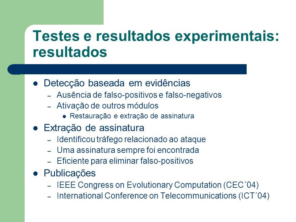 Testes e resultados experimentais: resultados Detecção baseada em evidências – Ausência de falso-positivos e falso-negativos – Ativação de outros módu
