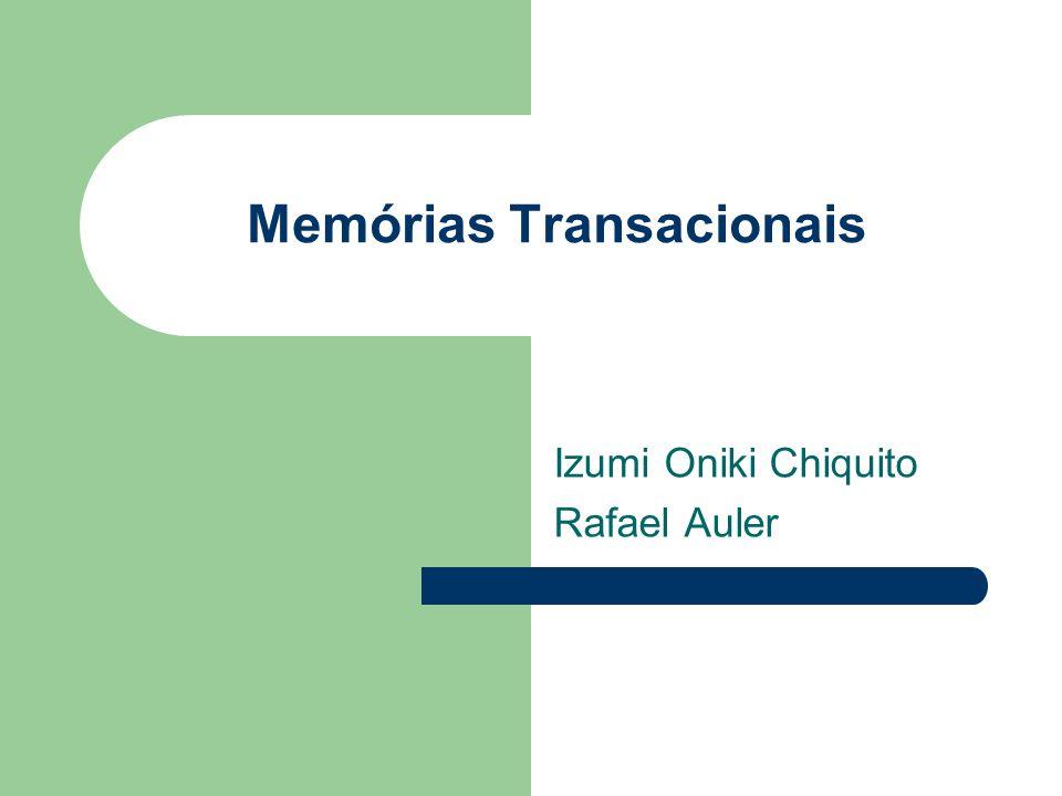 Memórias Transacionais Izumi Oniki Chiquito Rafael Auler