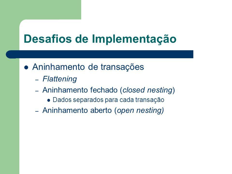 Desafios de Implementação Aninhamento de transações – Flattening – Aninhamento fechado (closed nesting) Dados separados para cada transação – Aninhame