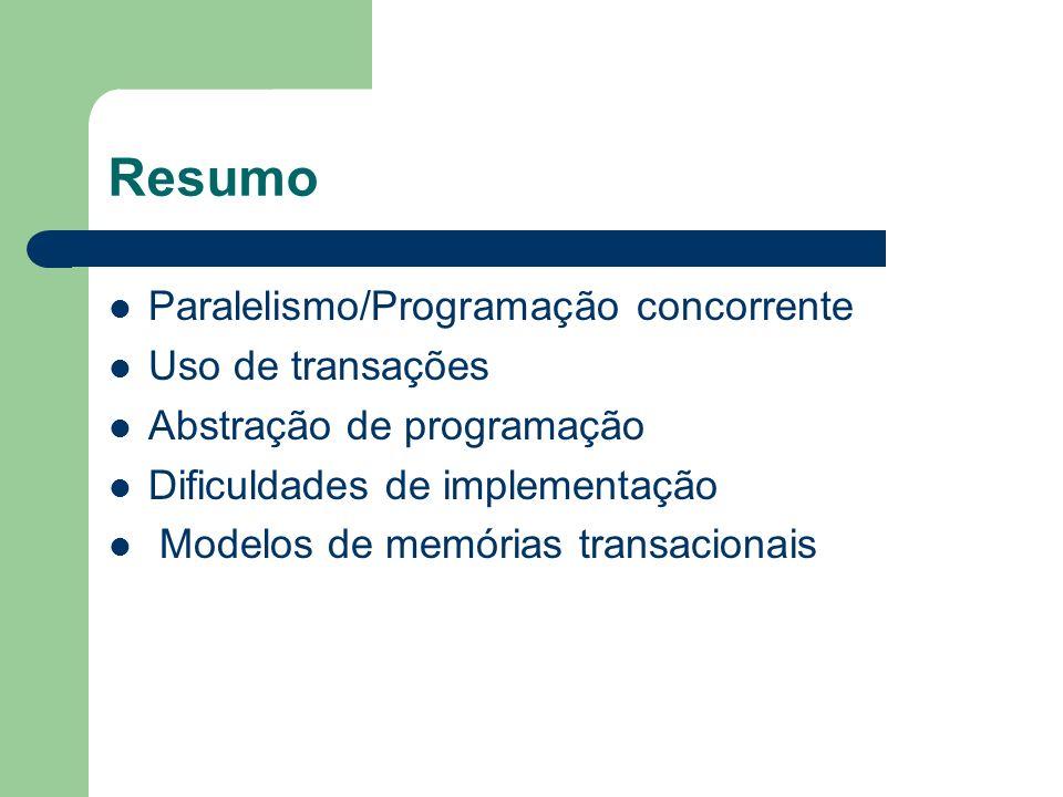 Resumo Paralelismo/Programação concorrente Uso de transações Abstração de programação Dificuldades de implementação Modelos de memórias transacionais