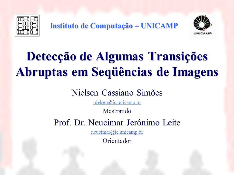 Detecção de Algumas Transições Abruptas em Seqüências de Imagens Nielsen Cassiano Simões nielsen@ic.unicamp.br Mestrando Prof. Dr. Neucimar Jerônimo L