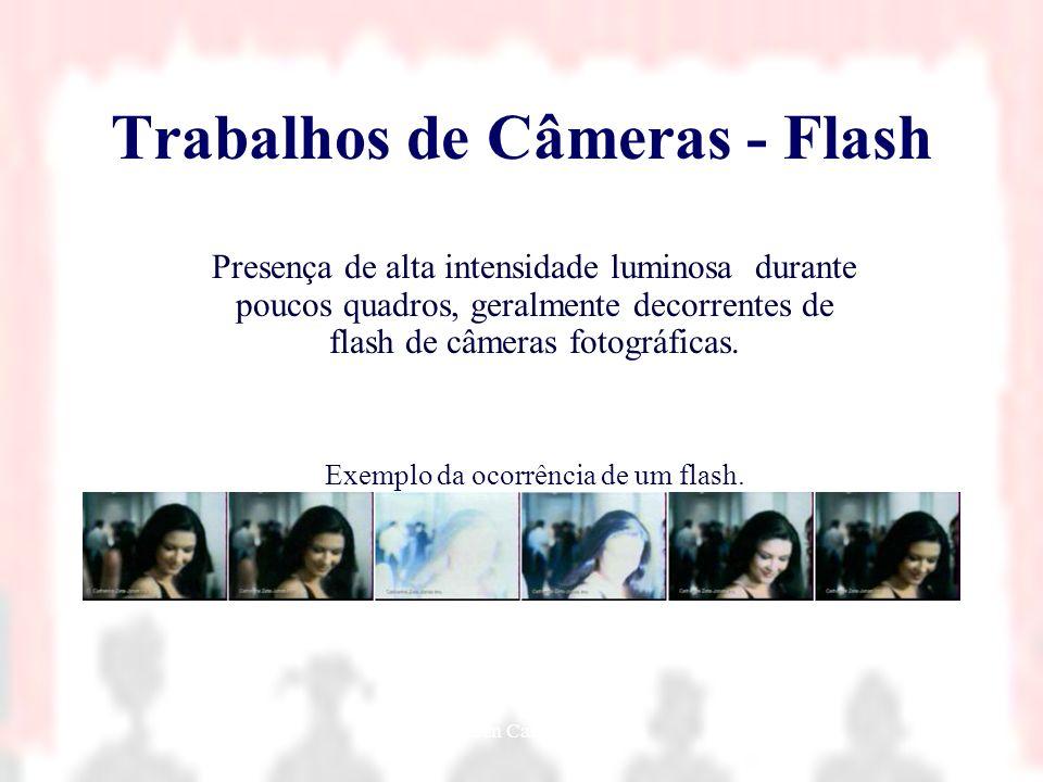 Nielsen Cassiano Simões12 Trabalhos de Câmeras - Flash Presença de alta intensidade luminosa durante poucos quadros, geralmente decorrentes de flash d