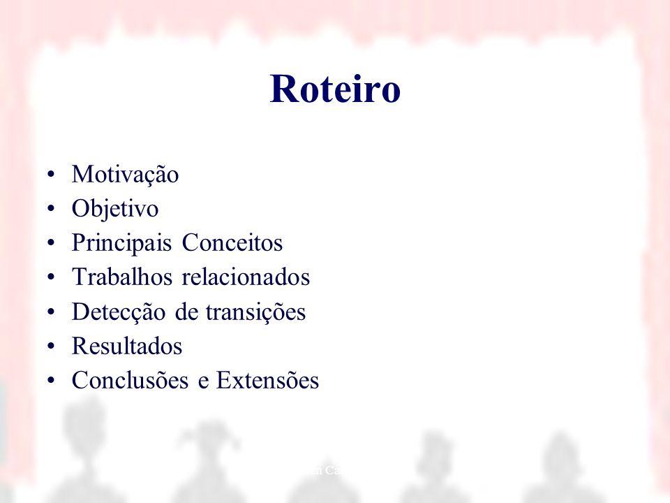 Nielsen Cassiano Simões2 Roteiro Motivação Objetivo Principais Conceitos Trabalhos relacionados Detecção de transições Resultados Conclusões e Extensõ