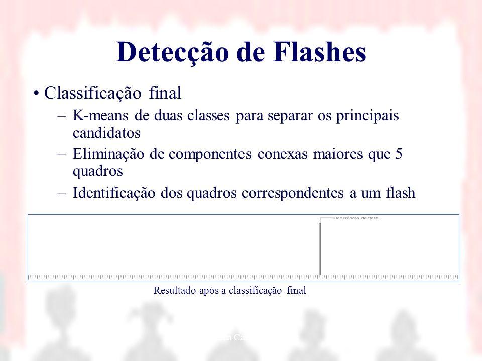 Nielsen Cassiano Simões33 Detecção de Flashes Classificação final –K-means de duas classes para separar os principais candidatos –Eliminação de compon