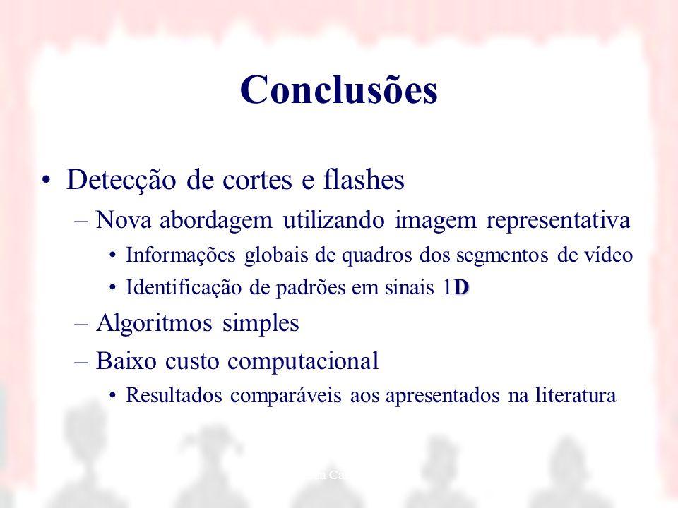Nielsen Cassiano Simões46 Conclusões Detecção de cortes e flashes –Nova abordagem utilizando imagem representativa Informações globais de quadros dos