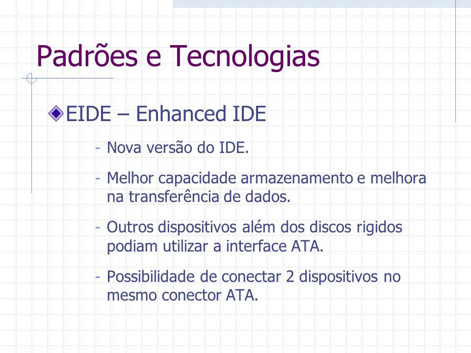 Padrões e Tecnologias EIDE – Enhanced IDE - Se torna padrão ANSI em 1996 como ATA-2.