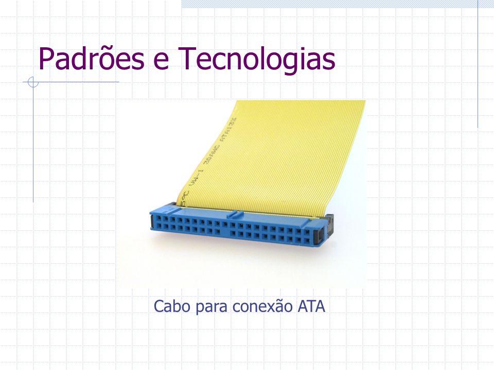 Padrões e Tecnologias DMA – Direct Memory Access - CPU tem seu processamento comprometido servindo de mediador entre dispositivos e a memória principal.