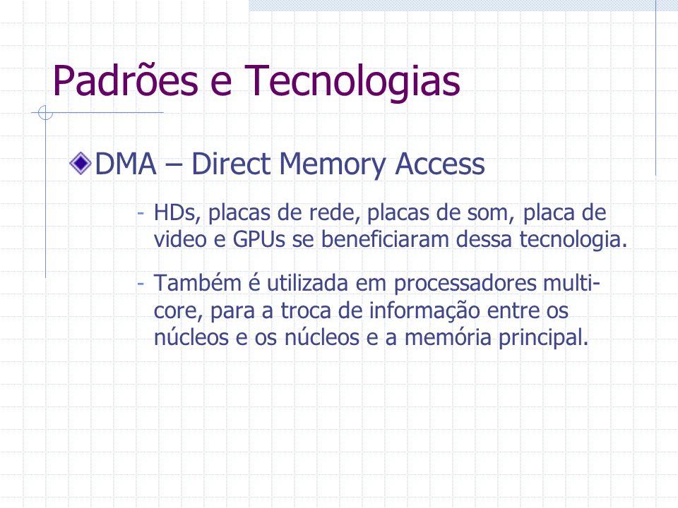 Padrões e Tecnologias Ultra ATA - Padrão ATA utilizando a tecnologia DMA, por isso também é conhecido com UDMA.