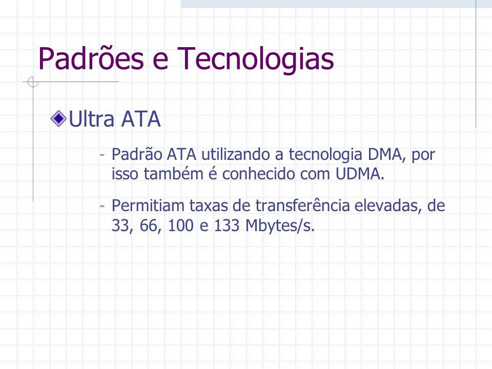 Padrões e Tecnologias SATA – Serial ATA - Transferência de dados de forma serial, ao contrário do ATA que a transmissão é paralela.