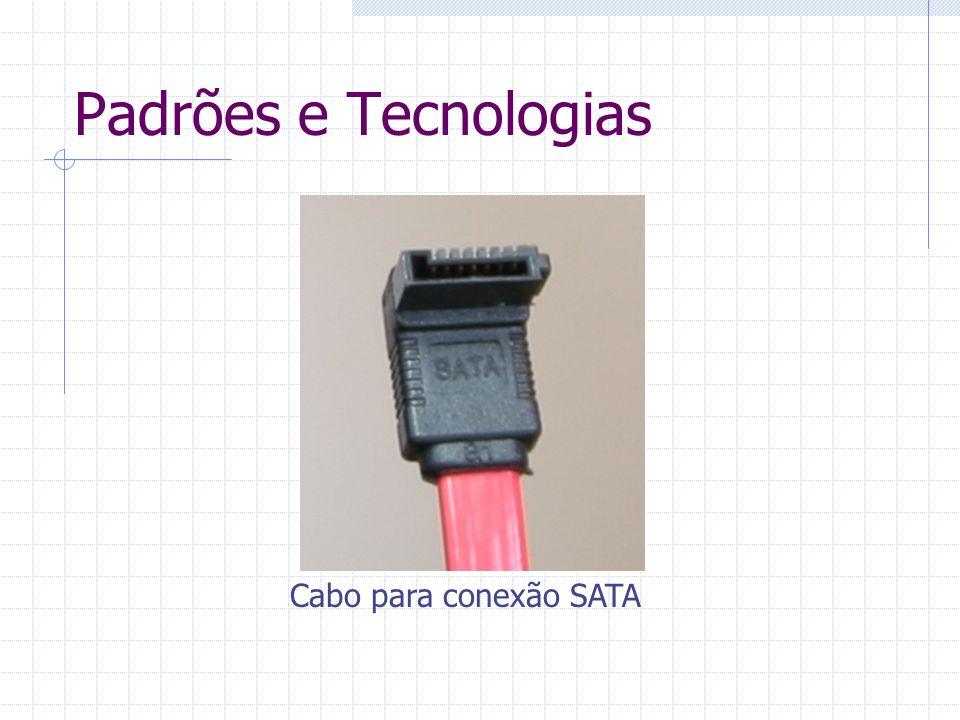 Padrões e Tecnologias eSATA – External SATA - Utilizada em HDs externos.
