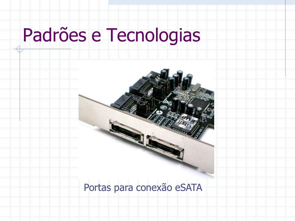 Tabela de Transferência TecnologiaLargura (bits)Velocidade (Mbits/s)Velocidade (Mbytes/s) Floppy Disc Controller80,50,062 CD Controller (1x)161,41120,1764 DVD Controller (1x)12811,11,32 ATA-1 PIO Mode 01626,43,3 ATA-1 PIO Mode 11641,65,2 ATA-1 PIO Mode 21666,48,3 ATA-2 PIO Mode 31688,811,1 ATA-2 PIO Mode 416133,316,7 UDMA ATA 331626433 USB Hi-Speed (USB 2.0)148060 UDMA ATA 661652866 UDMA ATA 10016800100 UDMA ATA 133161064133 SATA-150 (SATA)11500187,5 eSATA (SATA-300)12400300 SATA-300 (SATA II)13000375 SATA-600 (SATA III)14800600