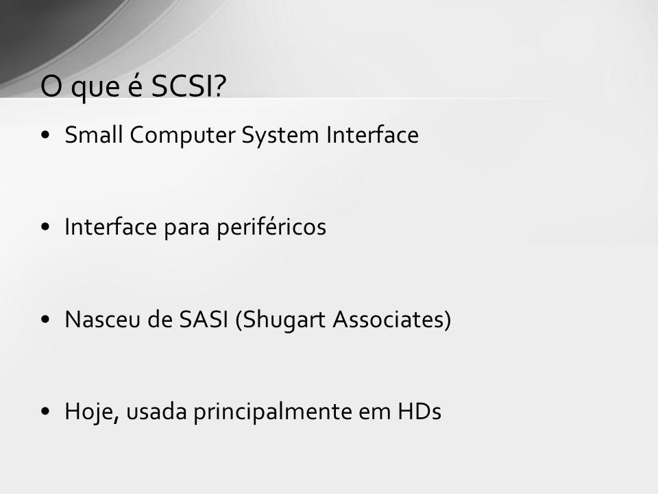 Small Computer System Interface Interface para periféricos Nasceu de SASI (Shugart Associates) Hoje, usada principalmente em HDs O que é SCSI?