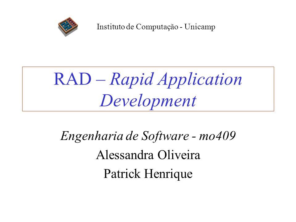 RAD – Rapid Application Development Engenharia de Software - mo409 Alessandra Oliveira Patrick Henrique Instituto de Computação - Unicamp