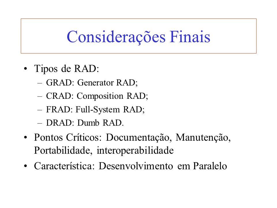 Considerações Finais Tipos de RAD: –GRAD: Generator RAD; –CRAD: Composition RAD; –FRAD: Full-System RAD; –DRAD: Dumb RAD. Pontos Críticos: Documentaçã