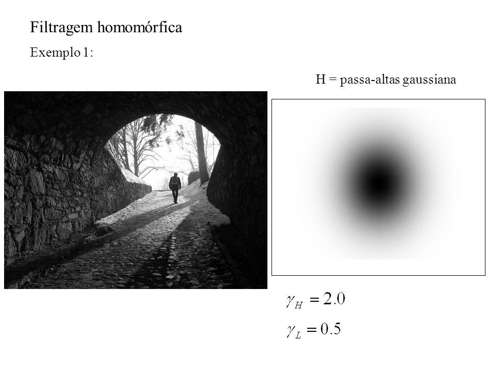 H = passa-altas gaussiana Exemplo 1: