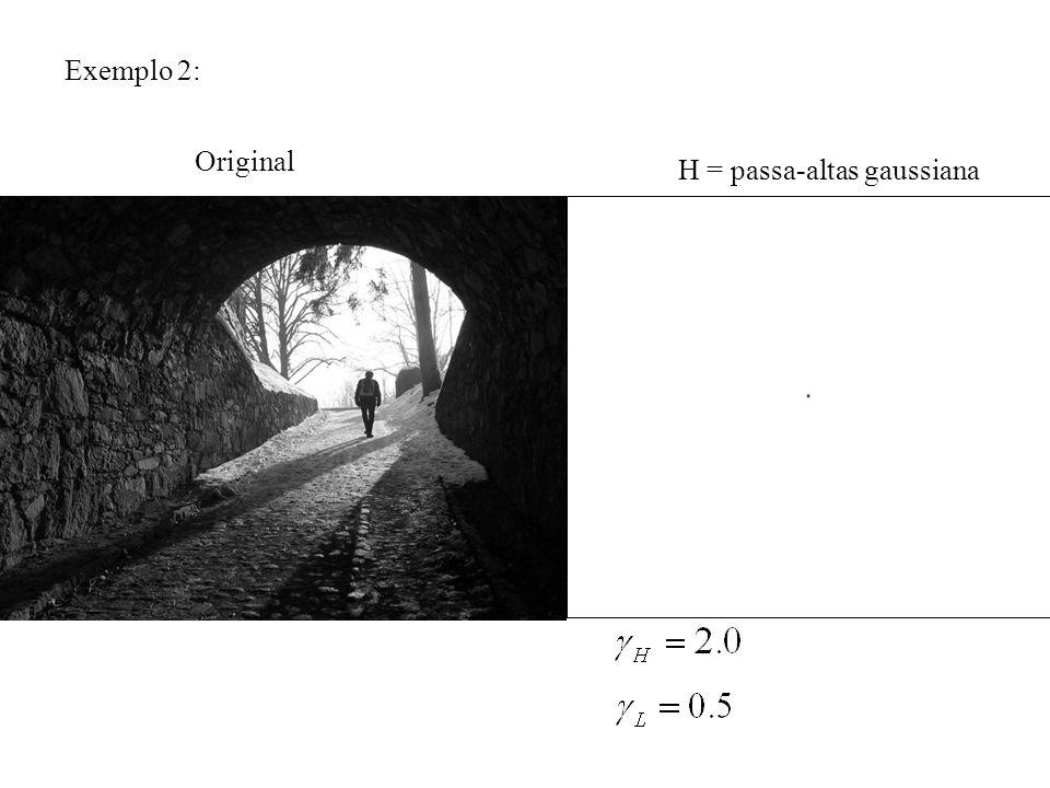 H = passa-altas gaussiana Exemplo 2: Original