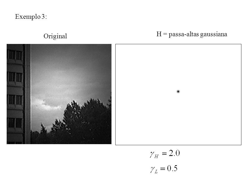 H = passa-altas gaussiana Exemplo 3: Original