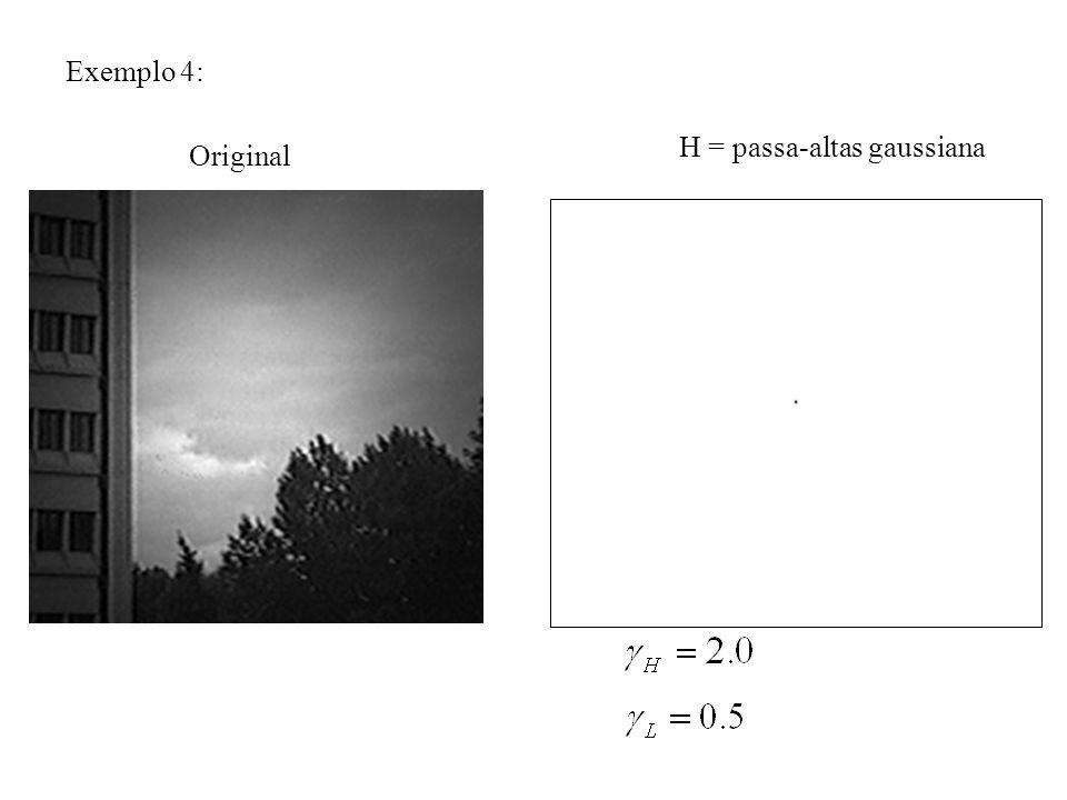 H = passa-altas gaussiana Exemplo 4: Original