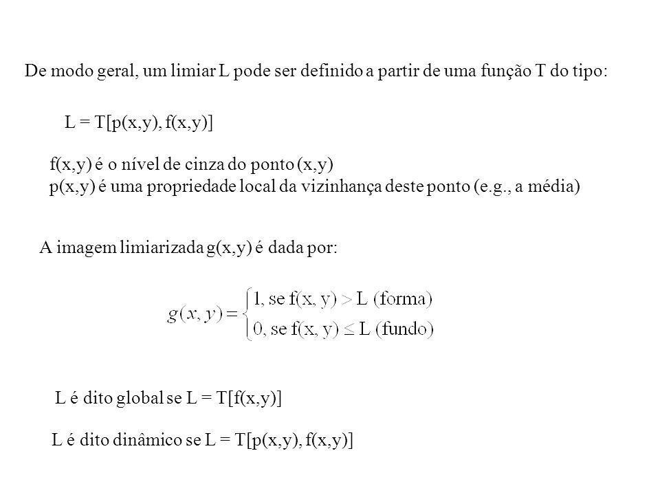 De modo geral, um limiar L pode ser definido a partir de uma função T do tipo: L = T[p(x,y), f(x,y)] f(x,y) é o nível de cinza do ponto (x,y) p(x,y) é