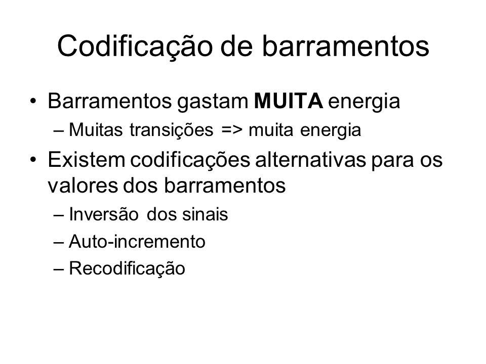 Codificação de barramentos Barramentos gastam MUITA energia –Muitas transições => muita energia Existem codificações alternativas para os valores dos