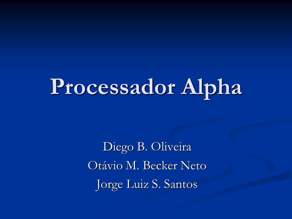 Processador Alpha Diego B. Oliveira Otávio M. Becker Neto Jorge Luiz S. Santos