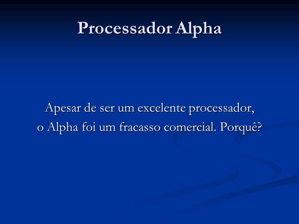Processador Alpha Apesar de ser um excelente processador, o Alpha foi um fracasso comercial.