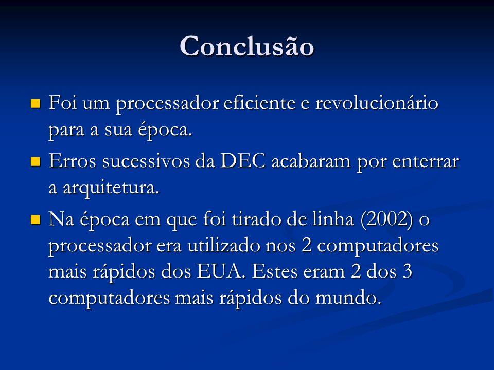 Conclusão Foi um processador eficiente e revolucionário para a sua época.