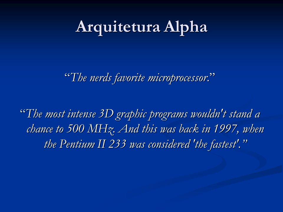 Processador Alpha Produzido pela Digital Equipment Company Produzido pela Digital Equipment Company Primeira versão lançada em 1992 (21064) Primeira versão lançada em 1992 (21064) Arquitetura extremamente rápida Arquitetura extremamente rápida Alpha 21064 rodava à 200MHz, Alpha 21064 rodava à 200MHz, Pentium II à 66MHz Pentium II à 66MHz De onde vinha tanta performance.