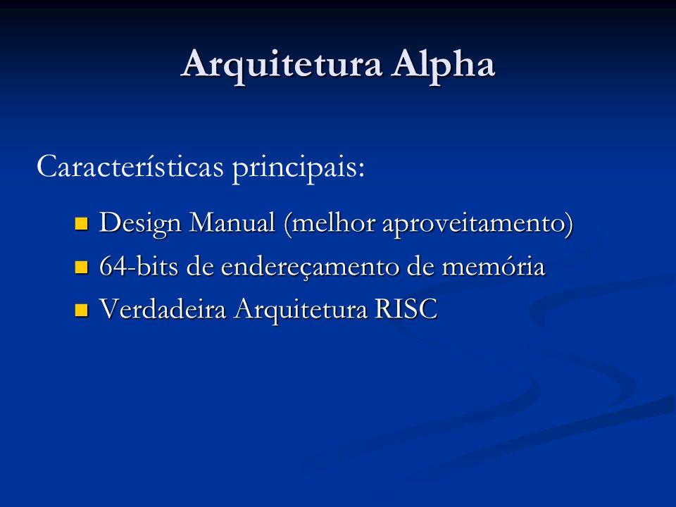 Arquitetura Alpha Design Manual (melhor aproveitamento) Design Manual (melhor aproveitamento) 64-bits de endereçamento de memória 64-bits de endereçamento de memória Verdadeira Arquitetura RISC Verdadeira Arquitetura RISC Características principais: