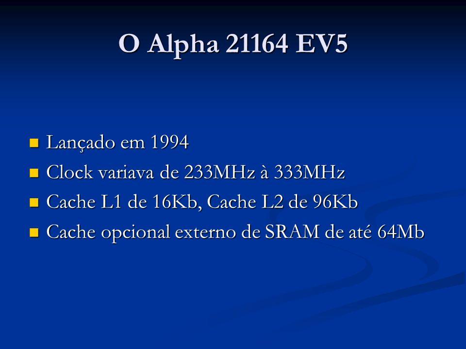 O Alpha 21164 EV5 Lançado em 1994 Lançado em 1994 Clock variava de 233MHz à 333MHz Clock variava de 233MHz à 333MHz Cache L1 de 16Kb, Cache L2 de 96Kb