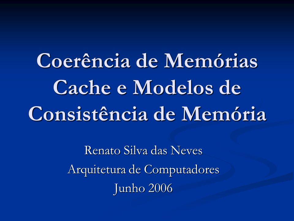 Sumário Motivação Motivação Coerência de Memórias Cache Coerência de Memórias Cache Conceitos iniciais Conceitos iniciais Protocolos de monitoração Protocolos de monitoração Protocolos baseados em diretório Protocolos baseados em diretório Modelos de Consistência de Memória Modelos de Consistência de Memória Conclusão Conclusão