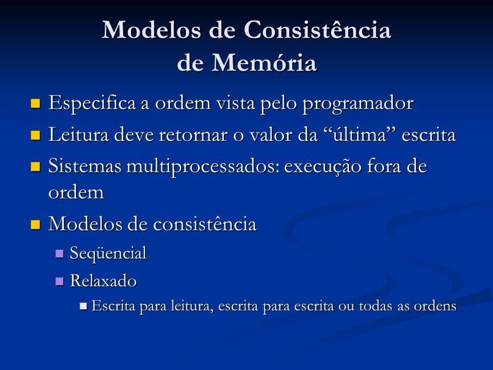 Modelos de Consistência de Memória Especifica a ordem vista pelo programador Especifica a ordem vista pelo programador Leitura deve retornar o valor d