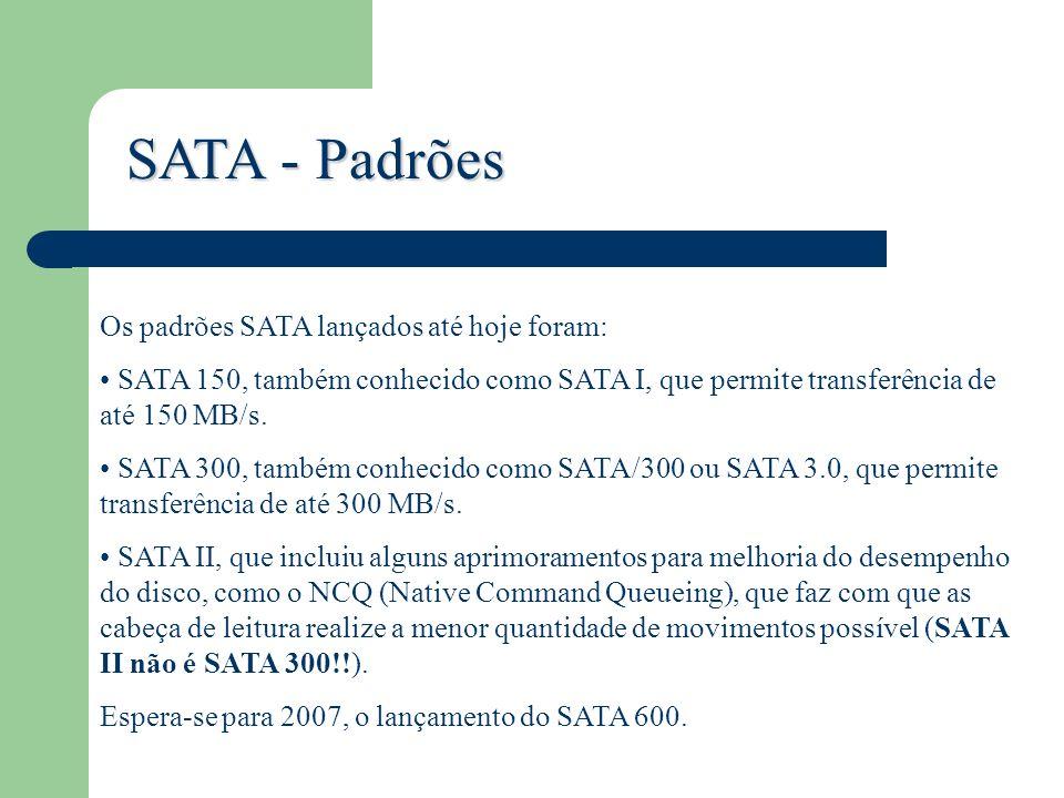 SATA - Padrões Os padrões SATA lançados até hoje foram: SATA 150, também conhecido como SATA I, que permite transferência de até 150 MB/s. SATA 300, t